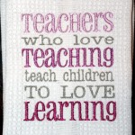 Teacher Dishtowel - Teachers who love teaching